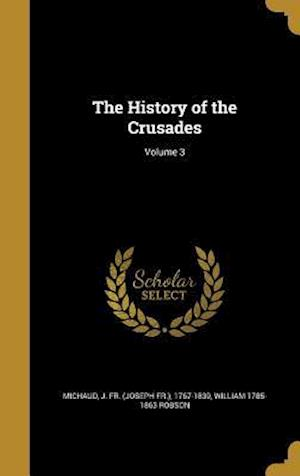The History of the Crusades; Volume 3 af William 1785-1863 Robson