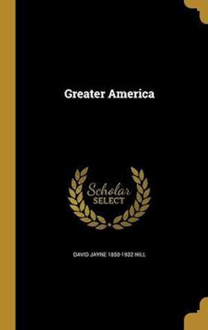 Greater America af David Jayne 1850-1932 Hill