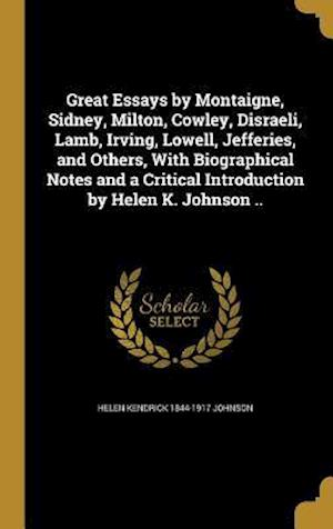 Great Essays by Montaigne, Sidney, Milton, Cowley, Disraeli, Lamb, Irving, Lowell, Jefferies, and Others, with Biographical Notes and a Critical Intro af Helen Kendrick 1844-1917 Johnson