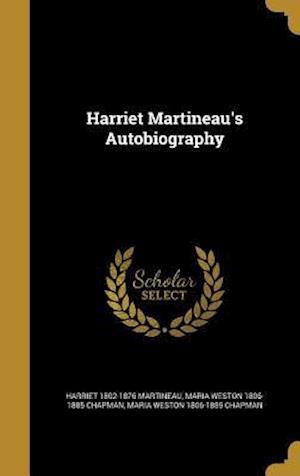 Harriet Martineau's Autobiography af Maria Weston 1806-1885 Chapman, Harriet 1802-1876 Martineau
