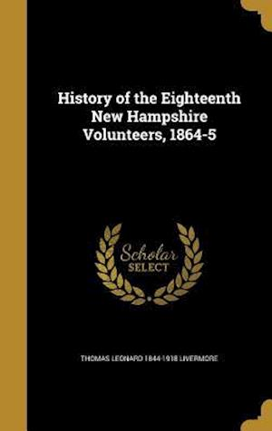 History of the Eighteenth New Hampshire Volunteers, 1864-5 af Thomas Leonard 1844-1918 Livermore