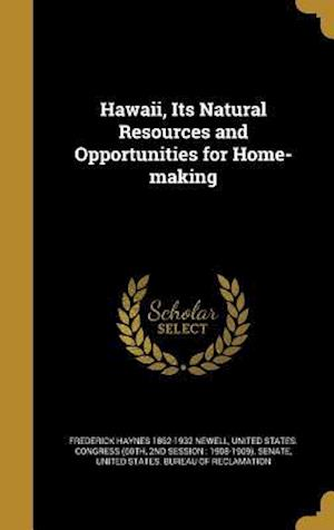 Hawaii, Its Natural Resources and Opportunities for Home-Making af Frederick Haynes 1862-1932 Newell