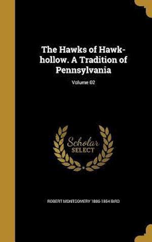 The Hawks of Hawk-Hollow. a Tradition of Pennsylvania; Volume 02 af Robert Montgomery 1806-1854 Bird