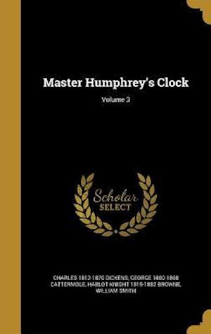 Master Humphrey's Clock; Volume 3 af Charles 1812-1870 Dickens, Hablot Knight 1815-1882 Browne, George 1800-1868 Cattermole