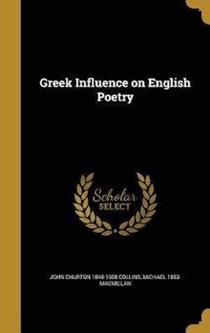 Greek Influence on English Poetry af Michael 1853- MacMillan, John Churton 1848-1908 Collins