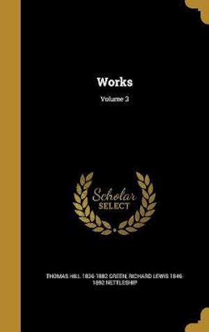 Works; Volume 3 af Richard Lewis 1846-1892 Nettleship, Thomas Hill 1836-1882 Green