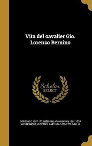 Vita del Cavalier Gio. Lorenzo Bernino af Domenico 1657-1723 Bernini, Giovanni Battista 1639-1709 Gaulli, Arnold Van 1651-1725 Westerhout