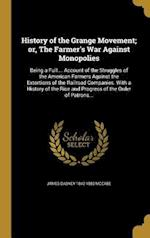 History of the Grange Movement; Or, the Farmer's War Against Monopolies af James Dabney 1842-1883 McCabe
