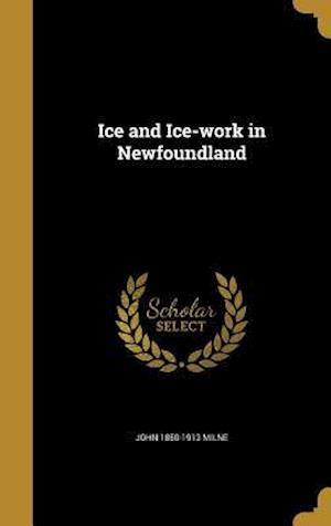 Ice and Ice-Work in Newfoundland af John 1850-1913 Milne