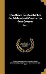 Handbuch Der Geschichte Der Malerei Seit Constantin Dem Grosser; Band 1 af Jacob 1818-1897 Burckhardt, Franz 1808-1858 Kugler