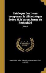 Catalogue Des Livres Composant La Bibliothe Que de Feu M.Le Baron James de Rothschild; Tome 5 af Emile 1844-1918 Picot