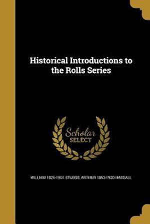 Historical Introductions to the Rolls Series af William 1825-1901 Stubbs, Arthur 1853-1930 Hassall