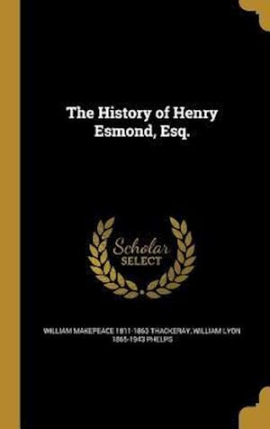The History of Henry Esmond, Esq. af William Lyon 1865-1943 Phelps, William Makepeace 1811-1863 Thackeray