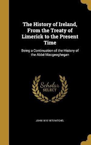 The History of Ireland, from the Treaty of Limerick to the Present Time af John 1815-1875 Mitchel