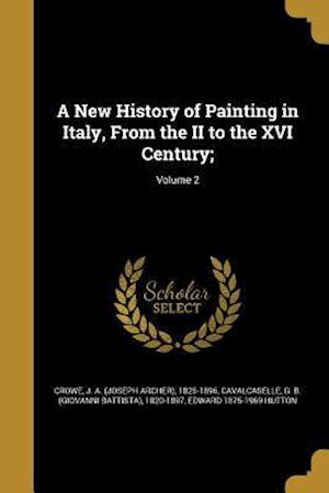 A New History of Painting in Italy, from the II to the XVI Century;; Volume 2 af Edward 1875-1969 Hutton