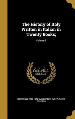 The History of Italy Written in Italian in Twenty Books;; Volume 8 af Austin Parke Goddard, Francesco 1483-1540 Guicciardini