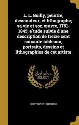 L. L. Boilly, Peintre, Dessinateur, Et Lithographe; Sa Vie Et Son Uvre, 1761-1845; E Tude Suivie D'Une Description de Treize Cent Soixante Tableaux, P af Henry 1829-1910 Harrisse