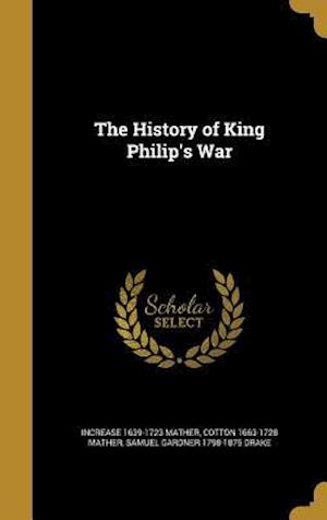 The History of King Philip's War af Samuel Gardner 1798-1875 Drake, Increase 1639-1723 Mather, Cotton 1663-1728 Mather