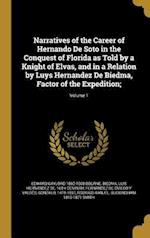 Narratives of the Career of Hernando de Soto in the Conquest of Florida as Told by a Knight of Elvas, and in a Relation by Luys Hernandez de Biedma, F af Edward Gaylord 1860-1908 Bourne