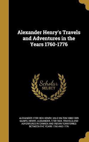 Alexander Henry's Travels and Adventures in the Years 1760-1776 af Alexander 1739-1824 Henry, Milo Milton 1880-1959 Quaife