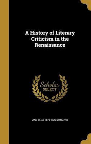 A History of Literary Criticism in the Renaissance af Joel Elias 1875-1939 Spingarn