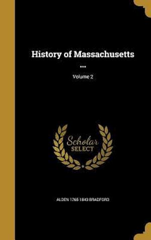 History of Massachusetts ...; Volume 2 af Alden 1765-1843 Bradford
