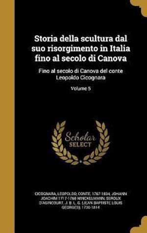 Storia Della Scultura Dal Suo Risorgimento in Italia Fino Al Secolo Di Canova af Johann Joachim 1717-1768 Winckelmann