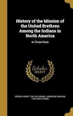 History of the Mission of the United Brethren Among the Indians in North America af George Henry 1740-1814 Loskiel, Christian Ignatius 1758-1836 Latrobe