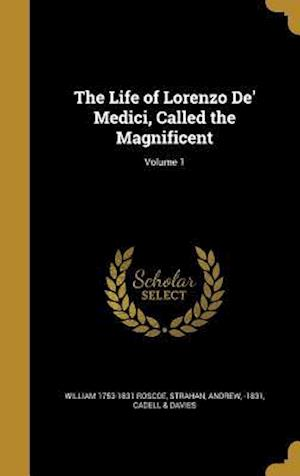 The Life of Lorenzo de' Medici, Called the Magnificent; Volume 1 af William 1753-1831 Roscoe