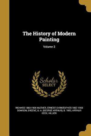The History of Modern Painting; Volume 3 af Ernest Christopher 1867-1900 Dowson, Richard 1860-1909 Muther