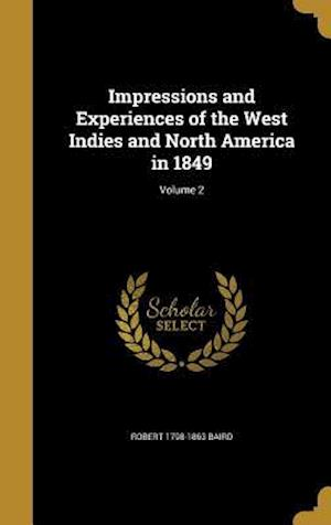 Impressions and Experiences of the West Indies and North America in 1849; Volume 2 af Robert 1798-1863 Baird