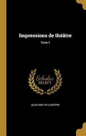 Impressions de Theatre; Tome 4 af Jules 1853-1914 Lemaitre