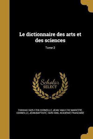 Le Dictionnaire Des Arts Et Des Sciences; Tome 2 af Jean 1660-1742 Mariette, Thomas 1625-1709 Corneille