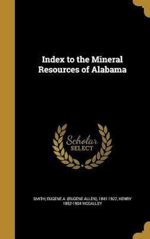 Index to the Mineral Resources of Alabama af Henry 1852-1904 McCalley