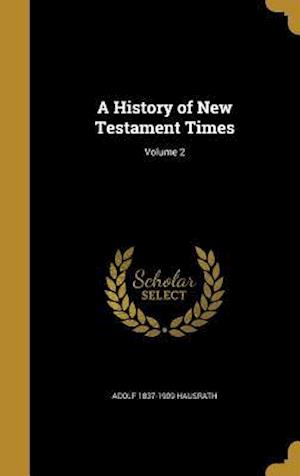 A History of New Testament Times; Volume 2 af Adolf 1837-1909 Hausrath