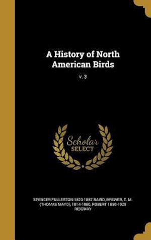 A History of North American Birds; V. 3 af Robert 1850-1929 Ridgway, Spencer Fullerton 1823-1887 Baird