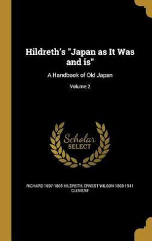 Hildreth's Japan as It Was and Is af Ernest Wilson 1860-1941 Clement, Richard 1807-1865 Hildreth