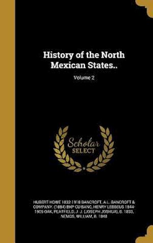 History of the North Mexican States..; Volume 2 af Henry Lebbeus 1844-1905 Oak, Hubert Howe 1832-1918 Bancroft
