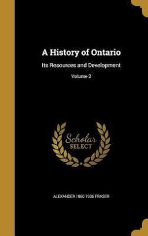 A History of Ontario af Alexander 1860-1936 Fraser
