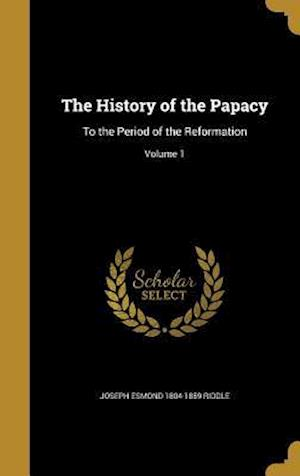 The History of the Papacy af Joseph Esmond 1804-1859 Riddle