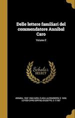 Delle Lettere Familiari del Commendatore Annibal Caro; Volume 2 af Annibal 1507-1566 Caro, Lepido Caro