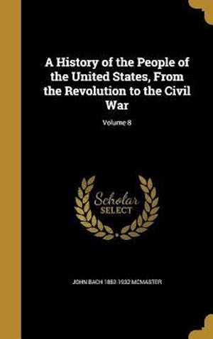 A History of the People of the United States, from the Revolution to the Civil War; Volume 8 af John Bach 1852-1932 McMaster