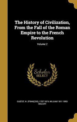 The History of Civilization, from the Fall of the Roman Empire to the French Revolution; Volume 2 af William 1811-1893 Hazlitt