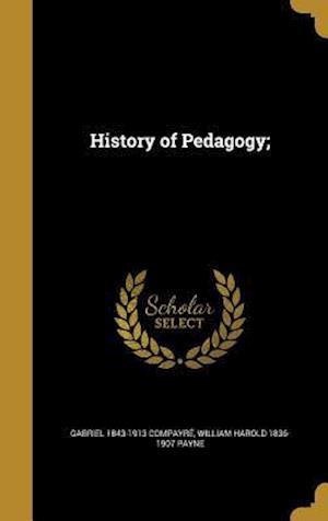 History of Pedagogy; af Gabriel 1843-1913 Compayre, William Harold 1836-1907 Payne