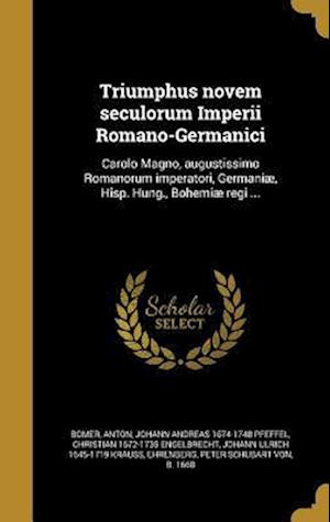 Triumphus Novem Seculorum Imperii Romano-Germanici af Johann Andreas 1674-1748 Pfeffel, Christian 1672-1735 Engelbrecht