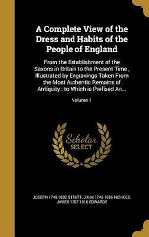 A   Complete View of the Dress and Habits of the People of England af Joseph 1749-1802 Strutt, John 1745-1826 Nichols, James 1757-1816 Edwards