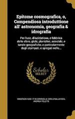 Epitome Cosmografica, O, Compendiosa Introduttione All' Astronomia, Geografia & Idrografia af Vincenzo 1650-1718 Coronelli, Andrea Poletti, Carlo Malavista