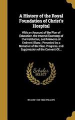 A   History of the Royal Foundation of Christ's Hospital af William 1798-1863 Trollope