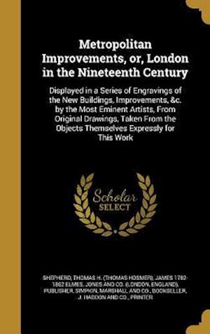 Metropolitan Improvements, Or, London in the Nineteenth Century af James 1782-1862 Elmes
