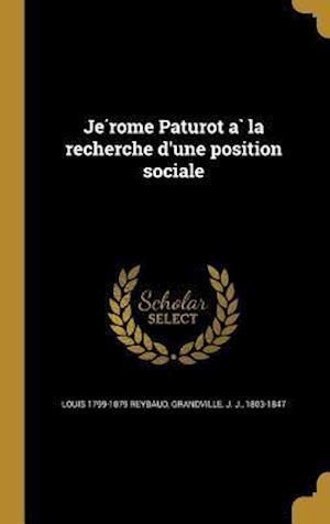 Je Rome Paturot a la Recherche D'Une Position Sociale af Louis 1799-1879 Reybaud